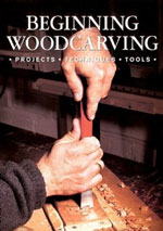 Beginning Woodcarving: Projects - Techniques  - Tools