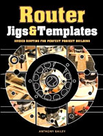 Router Jigs & Templates: Guided Routing for Perfect Project Building by Anthony Bailey