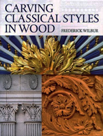Carving Classical Styles in Wood - Frederick Wilburn