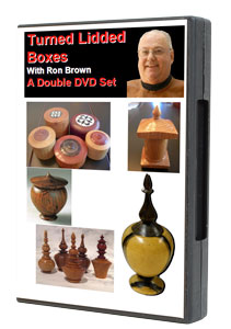 Turned Lidded Boxes DVD A Two DVD Set by Ron Brown