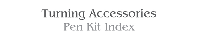 Turning Accessories / Pen Kits Index