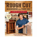 Rough Cut - Woodworking with Tommy Mac: 12 Step-by-Step Projects (Paperback)